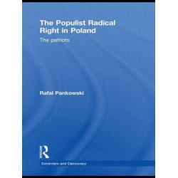 THE POPULIST RADICAL RIGHT IN POLAND THE PATRIOTS Rafal Pankowski