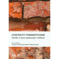 KONTEKSTY FEMINISTYCZNE GENDER W ŻYCIU SPOŁECZNYM I KULTURZE Patrycja Chudzicka-Dudzik, Elżbieta Durys