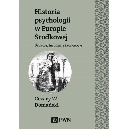 HISTORIA PSYCHOLOGII W EUROPIE ŚRODKOWEJ Cezary W. Domański