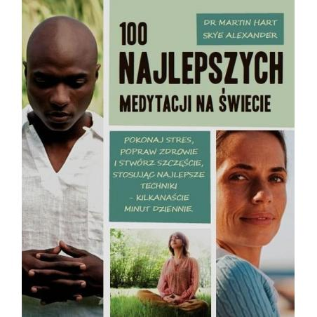 100 NAJLEPSZYCH MEDYTACJI NA ŚWIECIE Martin Hart, Skye Alexander