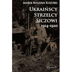 UKRAIŃSCY STRZELCY SICZOWI 1914-1920 Marek Bogdan Kozubel