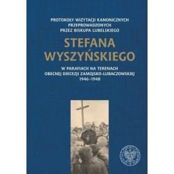 PROTOKOŁY WIZYTACJI KANONICZNYCH PRZEPROWADZONYCH PRZEZ BISKUPA LUBELSKIEGO STEFANA WYSZYŃSKIEGO Mariusz Leszczyński