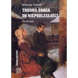 TRUDNA DROGA DO NIEPODLEGŁOŚĆI XIX-XX WIEK Władysław Zajewski
