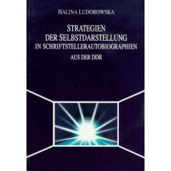 STRATEGIEN DER SELBSTDARSTELLUNG IN SCHRIFTSTELLERAUTOBIOGRAPHIEN Halina Ludorowska