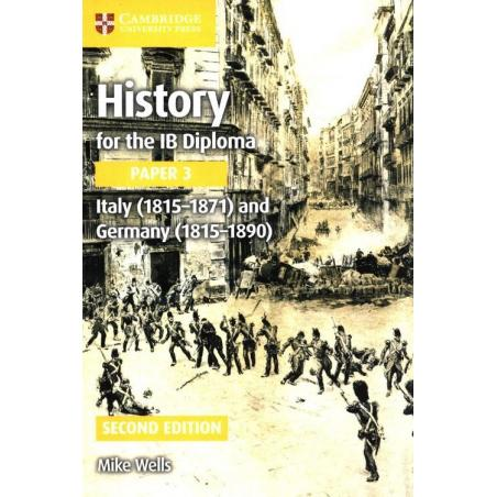 HISTORY FOR THE IB DIPLOMA PAPER 3: ITALY (1815-1871) AND GERMANY (1815-1890) Mike Wells