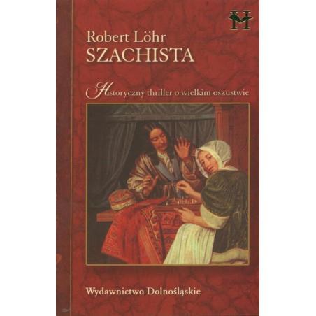 SZACHISTA - HISTORYCZNY THRILLER O WIELKIM OSZUSTWIE Robert Lohr