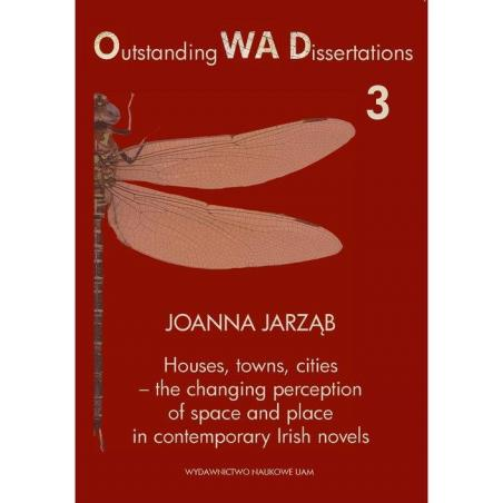 HOUSES TOWNS CITIES - THE CHANGING PERCEPTION OF SPACE AND PLACE IN CONTEMPORARY IRISH NOVELS  Joanna Jarząb