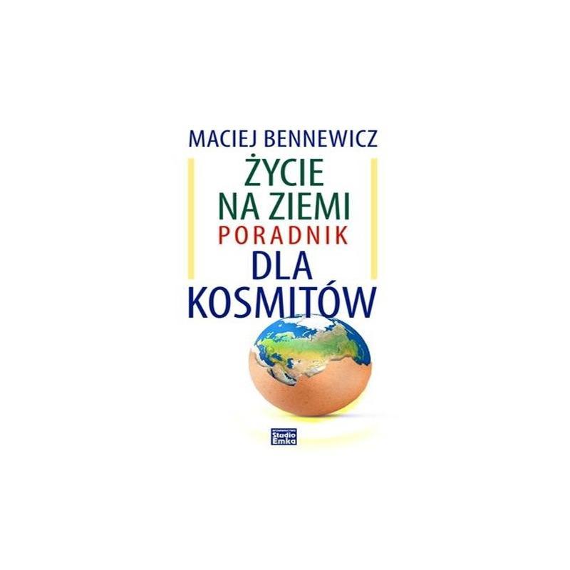 ŻYCIE NA ZIEMI PORADNIK DLA KOSMITÓW Bennewicz Maciej