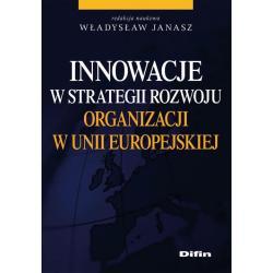 INNOWACJE W STRATEGII ROZWOJU ORGANIZACJI W UNII EUROPEJSKIEJ Władysław Janasz