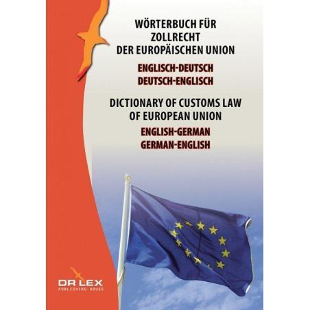 DICTIONARY OF CUSTOMS LAW OF EUROPEAN UNION GERMAN-ENGLISH ENGLISH-GERMAN WÖRTERBUCH FÜR ZOLLRECHT DER EUROPÄISCHEN UNION