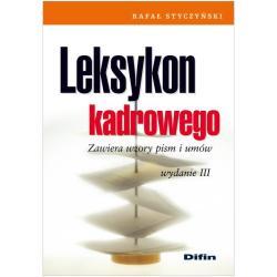LEKSYKON KADROWEGO ZAWIERA WZORY PISM I UMÓW Rafał Styczyński