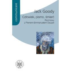 CZŁOWIEK PISMO ŚMIERĆ ROZMOWY Z PIERREM EMMANUELEM DAUZAT Jack Goody