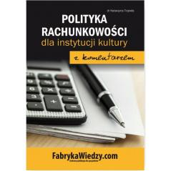POLITYKA RACHUNKOWOŚCI 2017 DLA INSTYTUCJI KULTURY Z KOMENTARZEM Katarzyna Trzpioła