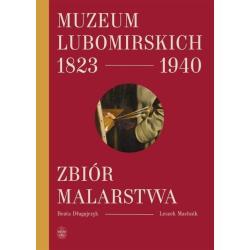 MUZEUM LUBOMIRSKICH 1823 1940 ZBIÓR MALARSTWA Beata Długajczyk
