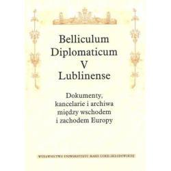 BELLICULUM DIPLOMATICUM V LUBLINENSE DOKUMENTY KANCELARIE I ARCHIWA MIĘDZY WSCHODEM I ZACHODEM EUROPY