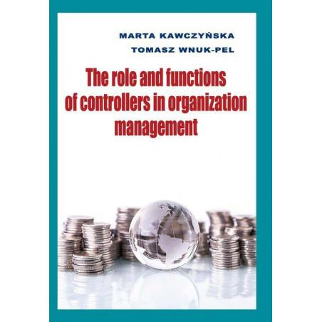 THE ROLE AND FUNCTIONS OF CONTROLLERS IN ORGANIZATION MANAGEMENT Marta Kawczyńska