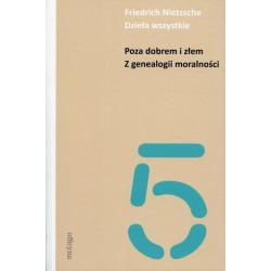 DZIEŁA WSZYSTKIE POZA DOBREM I ZŁEM Z GENEALOGII MORALNOŚCI Friedrich Nietzsche