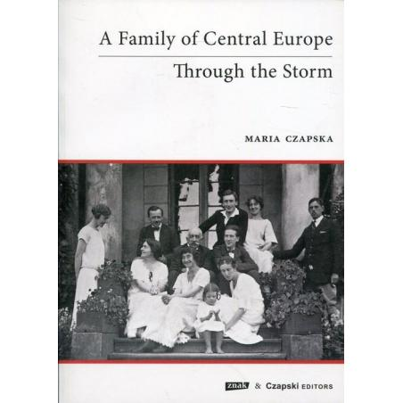A FAMILY OF CENTRAL EUROPE THROUGH THE STORM Maria Czapska