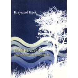 DOBRE ŻYCIE, SUPERŻYWNOŚĆ DLA WSZYSTKICH Krzysztof Kijek