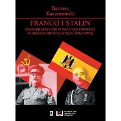 FRANCO I STALIN ZWIĄZEK SOWIECKI W POLITYCE HISZPANII W OKRESIE DRUGIEJ WOJNY ŚWIATOWEJ Bartosz Kaczorowski