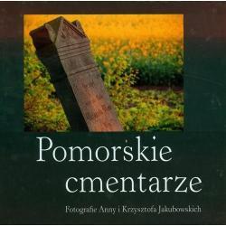 POMORSKIE CMENTARZE FOTO ALBUM Anna Jakubowska, Krzysztof Jakubowski