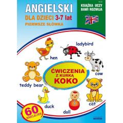 ANGIELSKI DLA DZIECI 23 PIERWSZE SŁÓWKA 3-7 LAT ĆWICZENIA Z KURKĄ KOKO Katarzyna Piechocka-Empel