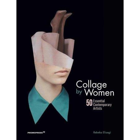 COLLAGE BY WOMEN 50 ESSENTIAL CONTEMPORARY ARTISTS Rebeka Elizegi