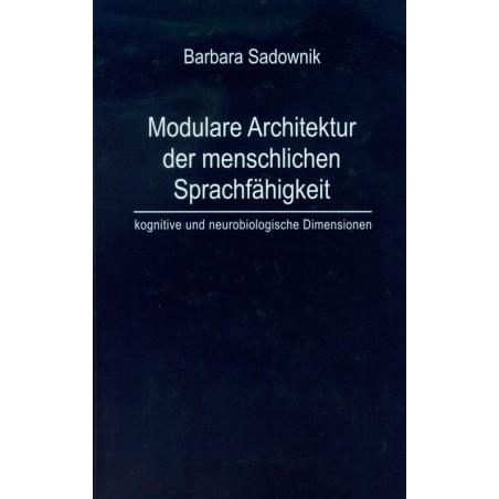 MODULARE ARCHITEKTUR DER MENSCHLICHEN SPRACHFAHIGKEIT Barbara Sadownik