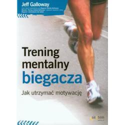 TRENING MENTALNY BIEGACZA JAK UTRZYMAĆ MOTYWACJĘ Jeff Galloway