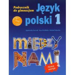 MIĘDZY NAMI 1 JĘZYK POLSKI PODRĘCZNIK Agnieszka Łuczak, Ewa Prylińska, Roland Maszka