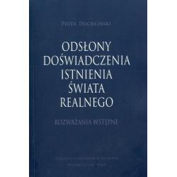 ODSŁONY DOŚWIADCZENIA ISNTNIENIA ŚWIATA REALNE Piotr Duchliński