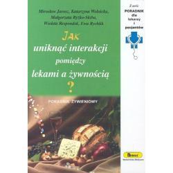 JAK UNIKNĄĆ INTERAKCJI POMIĘDZY LEKAMI A ŻYWNOŚCIĄ? Mirosław Jarosz