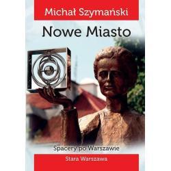 SPACERY PO WARSZAWIE 2 NOWE MIASTO Michał Szymański