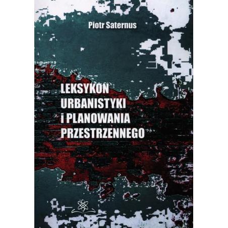 LEKSYKON URBANISTYKI I PLANOWANIA PRZESTRZENNEGO Piotr Saternus