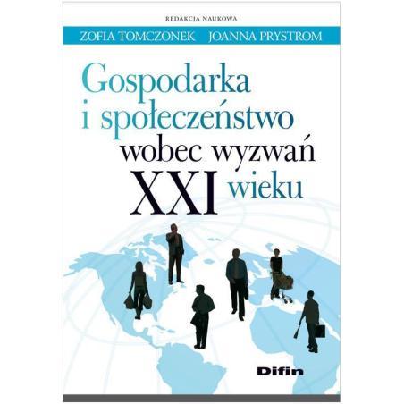 GOSPODARKA I SPOŁECZEŃSTWO WOBEC WYZWAŃ XXI WIEKU Zofia Tomczonek, Joanna Prystrom