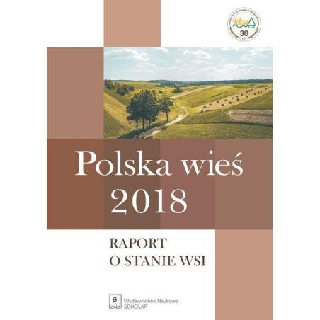 POLSKA WIEŚ 2018 RAPORT O STANIE WSI Jerzy Wilkin, Iwona Nurzyńska