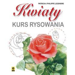 KWIATY KURS RYSOWANIA Philippe Legendre, Patrick Legendre