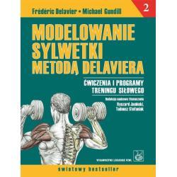 MODELOWANIE SYLWETKI METODĄ DELAVIERA Frederic Delavier, Michael Gundill