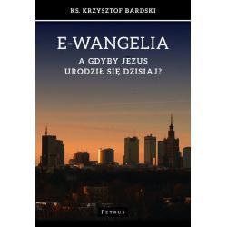 E-WANGELIA A GDYBY JEZUS URODZIŁ SIĘ DZISIAJ Krzysztof Bardski