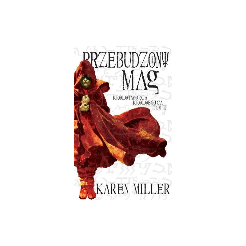 PRZEBUDZONY MAG KRÓLOTWÓRCA KRÓLOBÓJCA Miller Karen
