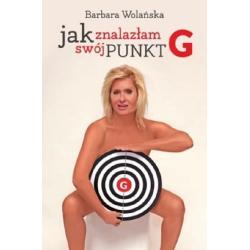 JAK ZNALAZŁAM SWÓJ PUNKT G Barbara Wolańska