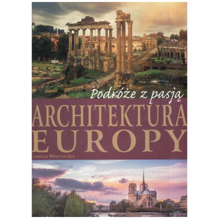 PODRÓŻE Z PASJĄ ARCHITEKTURA EUROPY Izabela Wojtyczka