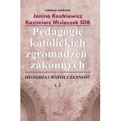 PEDAGOGIE KATOLICKICH ZGROMADZEŃ ZAKONNYCH 2. HISTORIA I WSPÓŁCZESNOŚĆ Janina Kostkiewicz