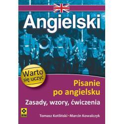 JĘZYK ANGIELSKI WARTO SIĘ UCZYĆ PISANIE PO ANGIELSKU ZASADY WZORY ĆWICZENIA Tomasz Kotliński, Marcin Kowalczyk