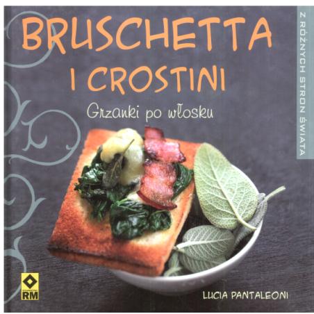 BRUSCHETTA I CROSTINI GRZANKI PO WŁOSKU Lucia Panteleoni