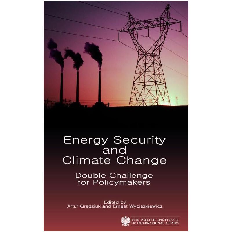 ENERGY SECURITY AND CLIMATE CHANGE Artur Gradziuk, Ernest Wyciszkiewicz
