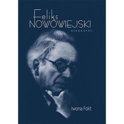 FELIKS NOWOWIEJSKI BIOGRAPHY Iwona Fokt
