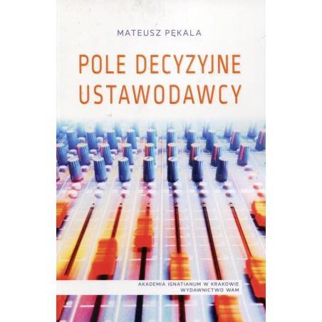 POLE DECYZYJNE USTAWODAWCY Mateusz Pękala