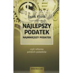 NAJLEPSZY PODATEK NAJMNIEJSZY PODATEK CZYLI REFORMA POLSKICH PODATKÓW Jacek Kozik