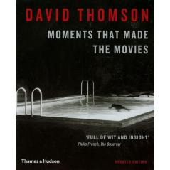 MOMENTS THAT MADE THE MOVIES David Thomson